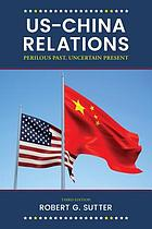 U.S.-China relations : perilous past, uncertain present
