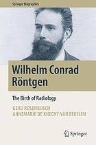 Wilhelm Conrad Röntgen : the birth of radiology