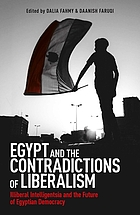 Egypt and the contradictions of liberalism : illiberal intelligentsia and the future of Egyptian democracy.