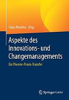 Aspekte des Innovations- und Changemanagements : ein Theorie-Praxis-Transfer