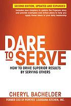 DARE TO SERVE : how to drive superior results by serving others.