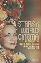 Stars in world cinema : screen icons and star systems across cultures