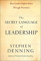 The secret language of leadership : how leaders inspire action through narrative