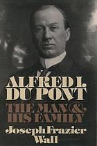 Alfred I. du Pont : the man and his family
