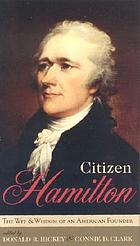 Citizen Hamilton : the wit and wisdom of an American founder
