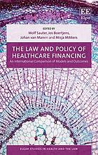 The law and policy of healthcare financing : an international comparison of models and outcomes
