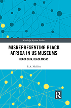 Misrepresenting Black Africa in U. S. Museums : Black Skin, Black Masks.