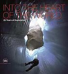 Into the heart of the world : 25 years of exploration