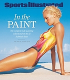 In the paint : the complete body-painting collection from the SI swimsuit issue : the art of Joanne Gair.