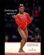 Embracing the experience : a pictorial tribute to the exceptional Simone Biles