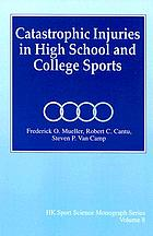 Catastrophic injuries in high school and college sports