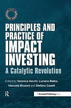 Principles and Practice of Impact Investing : a Catalytic Revolution