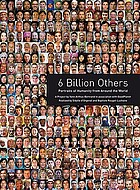 6 billion others : portraits of humanity from around the world
