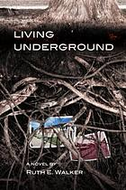 Living underground : a novel