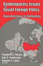 Contemporary issues in Soviet foreign policy : from Brezhnev to Gorbachev