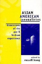 Asian American sexualities : dimensions of the gay and lesbian experience