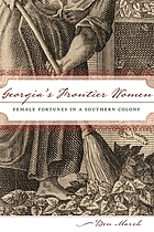 Georgia's frontier women : female fortunes in a southern colony