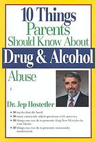 10 things parents should know about drug & alcohol abuse