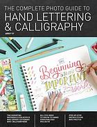 The complete photo guide to hand lettering & calligraphy : the essential reference for novice and expert letterers and calligraphers