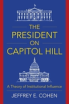 The president on Capitol Hill : a theory of institutional influence