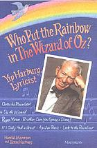 Who put the rainbow in the Wizard of Oz? : Yip Harburg, lyricist