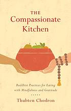 The compassionate kitchen : Buddhist practices for eating with mindfulness and gratitude