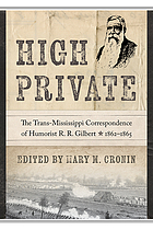 High Private : the Trans-Mississippi correspondence of humorist R.R. Gilbert, 1862-1865