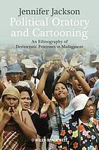 Political oratory and cartooning : an ethnography of democratic processes in Madagascar