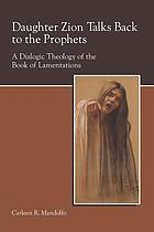 Daughter Zion talks back to the prophets : a dialogic theology of the book of Lamentations