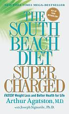The South Beach diet supercharged : faster weight loss and better health for life