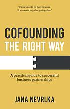 Cofounding The Right Way : a practical guide to successful business partnerships