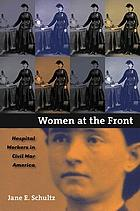 Women at the front : hospital workers in Civil War America
