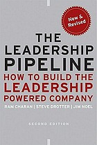 The leadership pipeline : how to build the leadership powered company, second edition