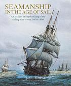 Seamanship in the age of sail : an account of the shiphandling of the sailing man-of-war, 1600-1860, based on contemporary sources