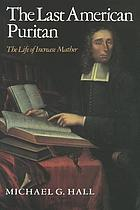 The last American Puritan : the life of Increase Mather, 1639-1723