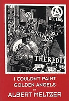 I couldn't paint golden angels : sixty years of commonplace life and anarchist agitation