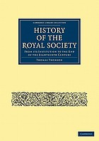 History of the Royal Society From Its Institution to the End of the Eighteenth Century.