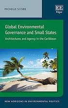 Global environmental governance and small states : architectures and agency in the Caribbean