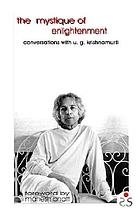 The mystique of enlightenment : conversations with U.G. Krishnamurti