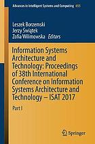 Information systems architecture and technology : proceedings of 38th International Conference on Information Systems Architecture and Technology -- ISAT 2017. Part I