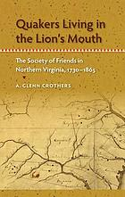 Quakers living in the lion's mouth : the Society of Friends in Northern Virginia, 1730-1865