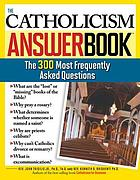 The Catholicism answer book : the 300 most frequently asked questions