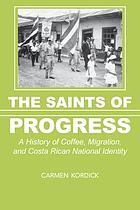 The saints of progress : a history of coffee, migration, and Costa Rican national identity
