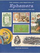 The design & printing of ephemera in Britain & America, 1720-1920