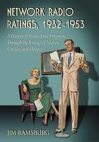 Network radio ratings, 1932-1953 : a history of prime time programs through the ratings of Nielsen, Crossley, and Hooper