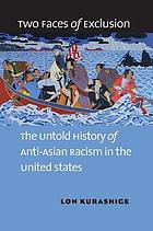 Two faces of exclusion : the untold history of anti-Asian rasism in the United States