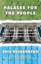 Palaces for the People: How Social Infrastructure Can Help Fight Inequality, Polarization, and the Decline of Civic Life