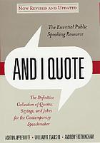 And I Quote : the definitive collection of quotes, sayings, and jokes for the contemporary speechmaker.
