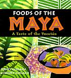 Foods of the Maya : a taste of the Yucatan