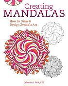 Creating mandalas : how to draw and design zendala art